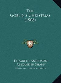 The Goblin's Christmas (1908) the Goblin's Christmas (1908) by Elizabeth Anderson
