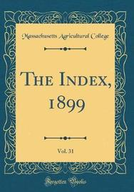 The Index, 1899, Vol. 31 (Classic Reprint) by Massachusetts Agricultural College image
