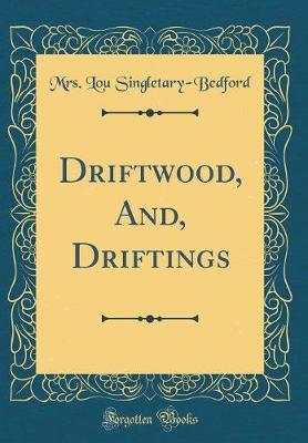 Driftwood, And, Driftings (Classic Reprint) by Mrs Lou Singletary Bedford
