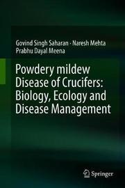 Powdery mildew Disease of Crucifers: Biology, Ecology and Disease Management by Govind Singh Saharan