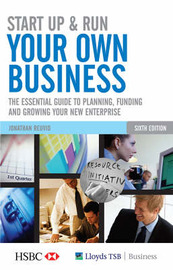 Start Up and Run Your Own Business: The Essential Guide to Planning, Funding and Growing Your New Enterprise by Jonathan Reuvid image