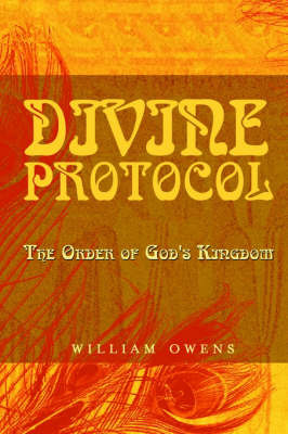 Divine Protocol The Order of God's Kingdom by William G. Owens image