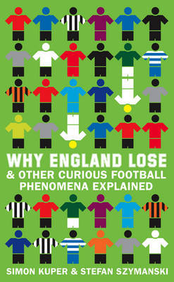 Why England Lose: and Other Curious Phenomena Explained by Simon Kuper image