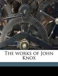 The Works of John Knox Volume 1 by John Knox (Macquarie University, Australia)