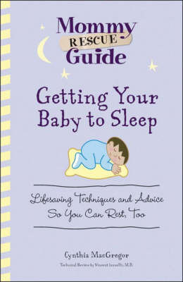 Getting Your Baby to Sleep: Lifesaving Techniques and Advice So You Can Rest, Too by Cynthia MacGregor