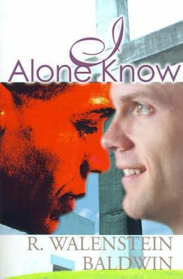 I Alone Know by R. Walenstein Baldwin