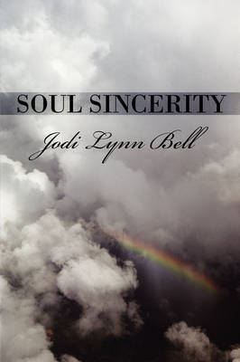 Soul Sincerity by Jodi Lynn Bell