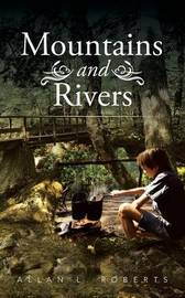 Mountains and Rivers by Allan L Roberts