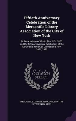 Fiftieth Anniversary Celebration of the Mercantile Library Association of the City of New York