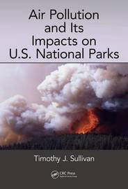Air Pollution and Its Impacts on U.S. National Parks by Timothy J Sullivan
