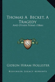Thomas a Becket, a Tragedy: And Other Poems (1866) by Gideon Hiram Hollister