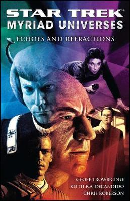 """Star Trek"": Myriad Universes: Bk. 2: Echoes and Refractions by Keith R.A. DeCandido"