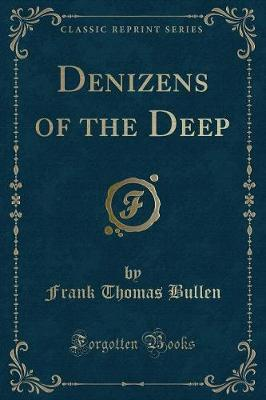 Denizens of the Deep (Classic Reprint) by Frank Thomas Bullen image