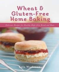 Wheat & Gluten-Free Home Baking by Lola Workman