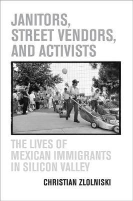 Janitors, Street Vendors, and Activists by Christian Zlolniski