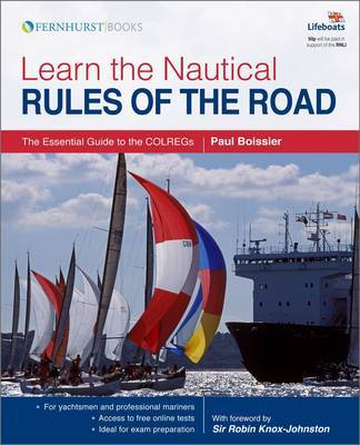 Learn the Nautical Rules of the Road - An Expert Guide to the COLREGs by Paul B. Boissier