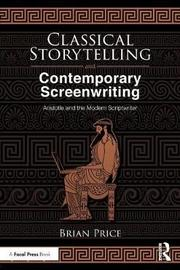Classical Storytelling and Contemporary Screenwriting by Brian Price