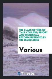 The Class of 1855 of Yale College; Report and Historical Record Presented by the Secretaries by Various ~ image