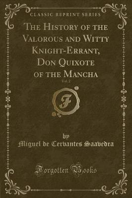 The History of the Valorous and Witty Knight-Errant, Don Quixote of the Mancha, Vol. 2 (Classic Reprint) by Miguel De Cervantes Saavedra