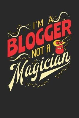 I'm A Blogger Not A Magician by Maximus Designs