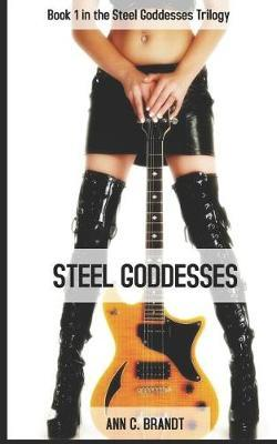 Steel Goddesses by Ann C Brandt