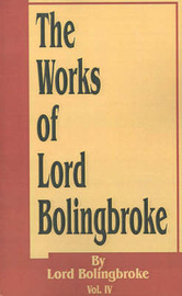 The Works of Lord Bolingbroke by Lord Bolingbroke image