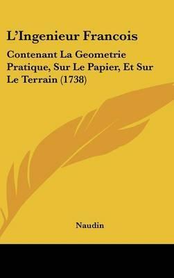 L'Ingenieur Francois: Contenant La Geometrie Pratique, Sur Le Papier, Et Sur Le Terrain (1738) by Naudin image