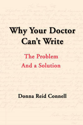 Why Your Doctor Can't Write: The Problem and a Solution by Donna Connell