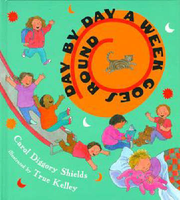 Day by Day a Week Goes round by Carol Diggory Shields
