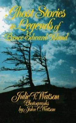 Ghost Stories and Legends of Prince Edward Island by Julie V Watson image