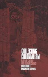 Collecting Colonialism by Christopher Gosden