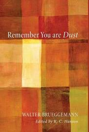 Remember You Are Dust by Walter Brueggemann