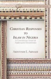 Christian Responses to Islam in Nigeria by Akintunde E Akinade