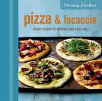 The Easy Kitchen: Pizza & Focaccia by Ryland Peters & Small