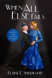 When All Else Fails by Elaine E. Sherwood