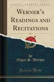 Werner's Readings and Recitations, Vol. 4 (Classic Reprint) by Edgar S. Werner