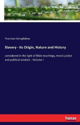 Slavery - Its Origin, Nature and History by Thornton Stringfellow image