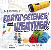 Experiments in Earth Science and Weather with Toys and Everyday Stuff by Emily Sohn
