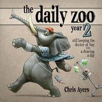 Daily Zoo Year 2: Keeping the Doctor at Bay with a Drawing a Day by Chris Ayers