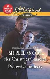 Her Christmas Guardian & Protective Instincts by Shirlee McCoy