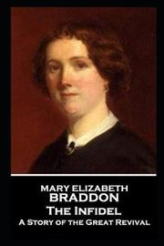Mary Elizabeth Braddon - The Infidel by Mary , Elizabeth Braddon