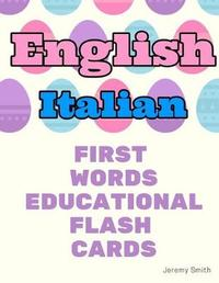 English Italian First Words Educational Flash Cards by Jeremy Smith