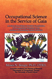 Occupational Science in the Service of Gaia by Ph.D. OTR L Moses N. Ikiugu
