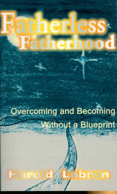 Fatherless Fatherhood: Overcoming and Becoming Without a Blueprint by Harold Labron image