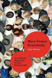 Here Comes Everybody: The Power of Organizing Without Organizations by Clay Shirky image