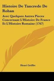 Histoire de Tancrede de Rohan: Avec Quelques Autres Pieces Concernant L'Histoire de France Et L'Histoire Romaine (1767) by Henri Griffet