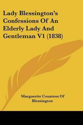 Lady Blessington's Confessions of an Elderly Lady and Gentleman V1 (1838) by Marguerite Countess of Blessington