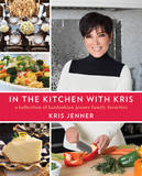In the Kitchen with Kris: A Kollection of Kardashian-Jenner Family Favorites by Kris Jenner