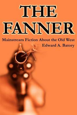 The Fanner: Mainstream Fiction about Old West by Edward A Batory