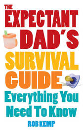 The Expectant Dad's Survival Guide: The Essential Guide to Pregnancy, Birth and Becoming a New Dad by Rob Kemp image